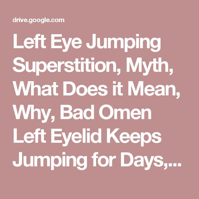 Left Eye Jumping Superstition, Myth, What Does it Mean, Why, Bad Omen Left Eyelid Keeps Jumping for Days, Weeks - Google Drive