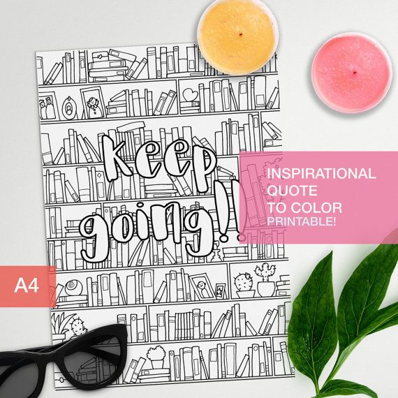 Adult color book inspirational quote Keep Going!. Make your own inspirational art!!  Print on paper that will allow you to color properly with your chosen media. Be it pencils or markers!  And have fun!