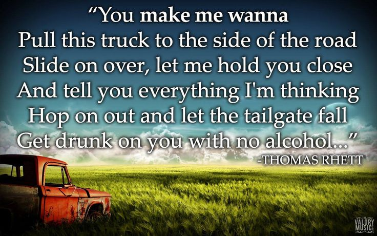 """you Make me wanna pull this truck to the side of the road slide on over, let me hold you close…"" Thomas Rhett from his new single Make Me Wanna!"