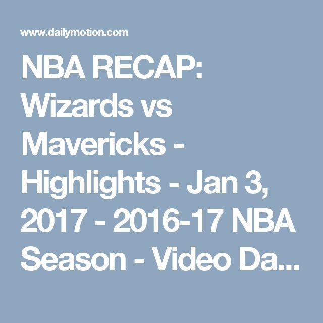 NBA RECAP: Wizards vs Mavericks - Highlights - Jan 3, 2017 - 2016-17 NBA Season - Video Dailymotion