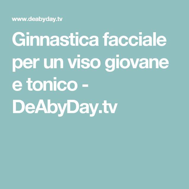 Ginnastica facciale per un viso giovane e tonico - DeAbyDay.tv