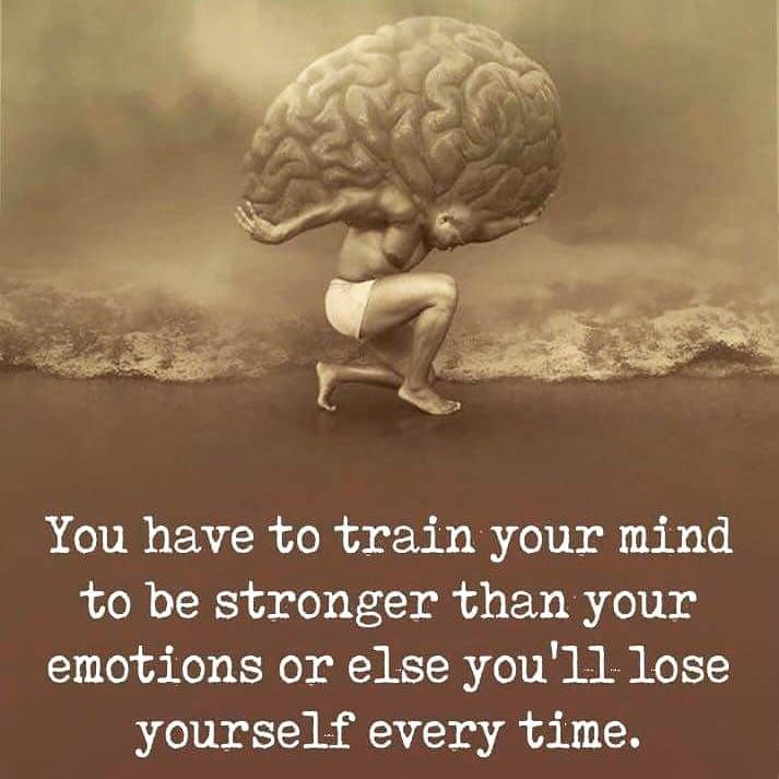 You Have To Train Your Mind To Be Stronger Than Your Emotions Or Else You Ll Lose Yourself Every Time Life Quotes Quotes Q Train Your Mind Emotions Mindfulness