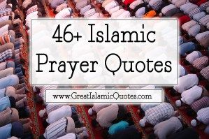 46+ Islamic Prayer Quotes - http://greatislamicquotes.com/islamic-prayer-quotes/