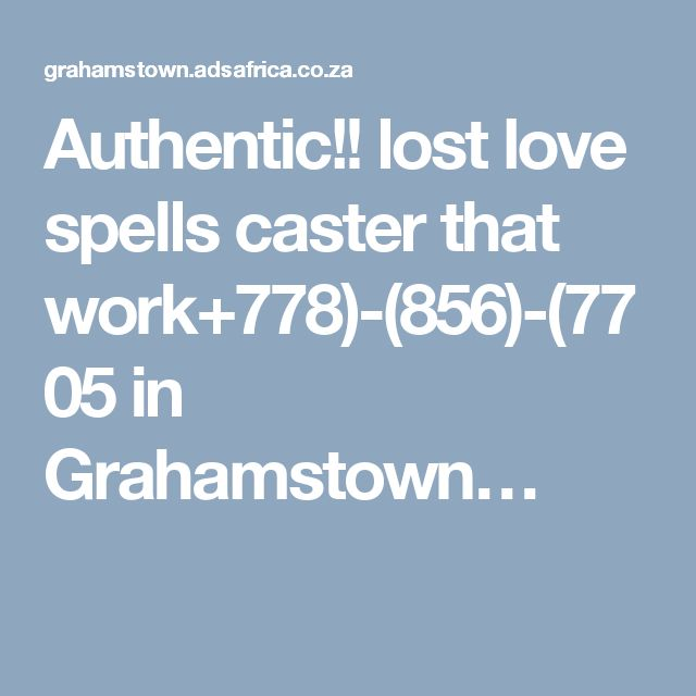 Authentic!! lost love spells caster that work+778)-(856)-(7705 in Grahamstown…