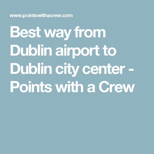 Best way from Dublin airport to Dublin city center - Points with a Crew