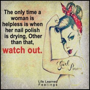 Best English Quotes About Life, The only time a woman is helpless is when her nail polish is dryin