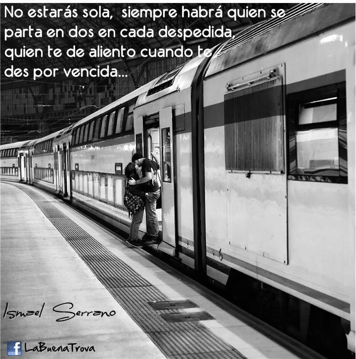 """""""No estarás sola, siempre habrá quien se parta en dos en cada despedida, quien te de aliento cuando te des por vencida."""" No estarás Sola - Ismael Serrano"""