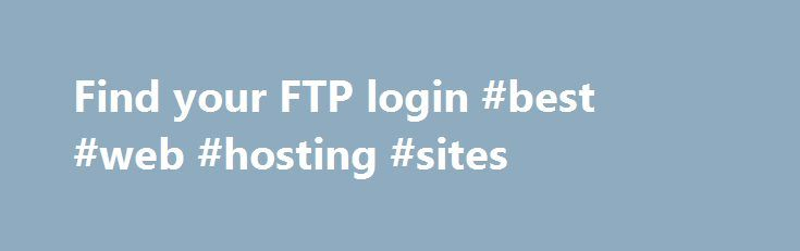 Find your FTP login #best #web #hosting #sites http://hosting.nef2.com/find-your-ftp-login-best-web-hosting-sites/  #hosted ftp # Find your FTP login/username To upload content to your website, you need your FTP username and password. This article shows you how to find your username; if you need help with your password, see Reset your FTP username and password . Log in to your GoDaddy account. Click Web Hosting . Next to the account you want to use, click Manage . From the Settings section…