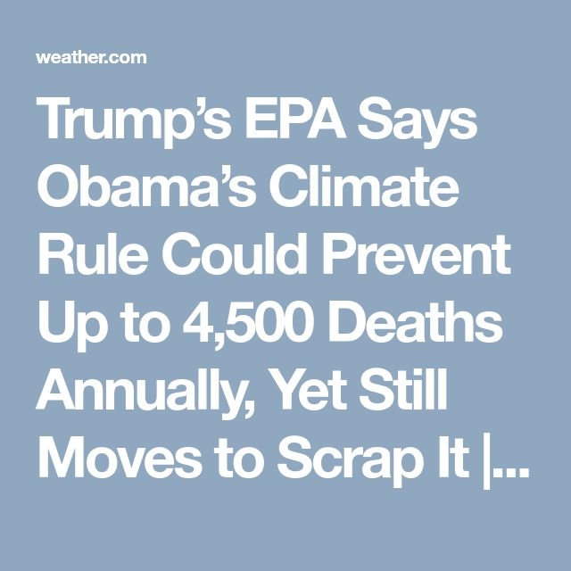 Trump's EPA Says Obama's Climate Rule Could Prevent Up to 4,500 Deaths Annually, Yet Still Moves to Scrap It | The Weather Channel