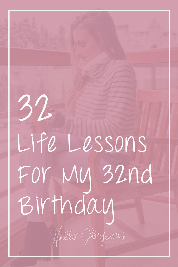 32 Life Lessons For My 32nd Birthday