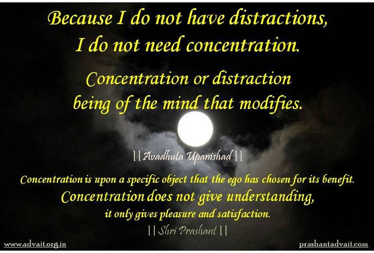 Because I do not have distractions, I do not need concentration. Concentration or distraction  being of the mind that modifies. -Avadhuta Upanishad  Concentration is upon a specific object that the ego has chosen for its benefit.  Concentration does not give understanding,  it only gives pleasure and satisfaction. -ShriPrashant #ShriPrashant #Advait #upanishad #concentration #mind #duality #ego #understanding #choice   Read at:- prashantadvait.com Watch at:- www.youtube.com/c/ShriPrash