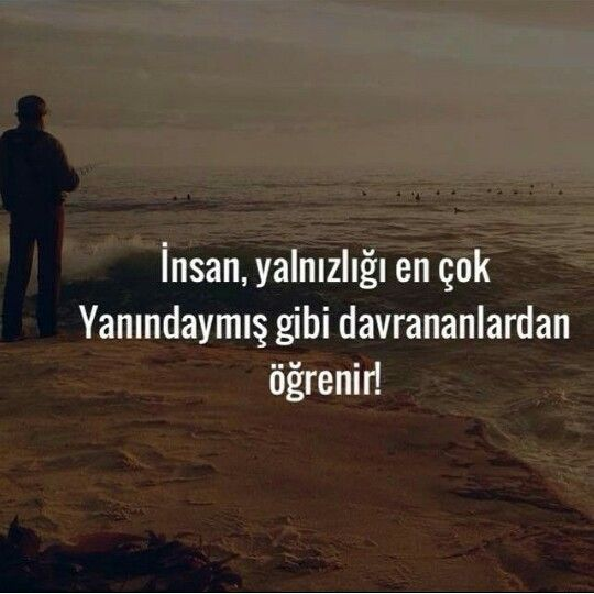 İnsan yalnızlığı en çok yanındaymış gibi davrananlardan öğrenir...
