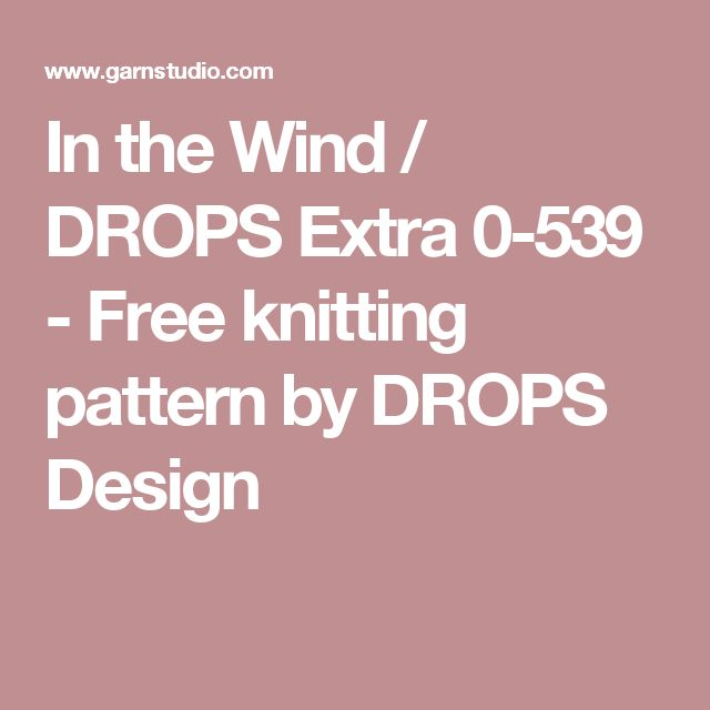 In the Wind / DROPS Extra 0-539 - Free knitting pattern by DROPS Design