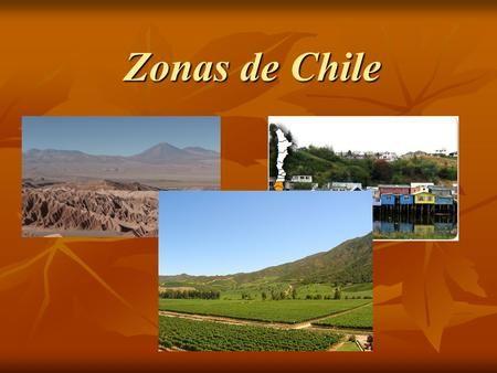 Zonas de Chile. Chile y sus zonas Nuestro país de divide en tres zonas: Nuestro país de divide en tres zonas: Zona Norte Zona Norte Zona Central Zona.