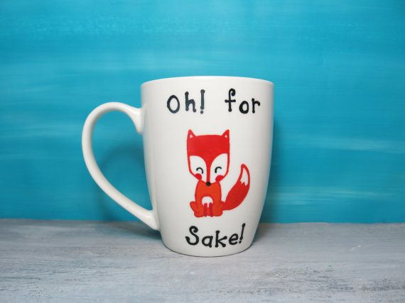 Oh! for fox sake! white coffee mug    PLEASE NOTE THAT MUG MAY VARY IN SIZE AND SHAPE DUE TO THE AVAILABILITY OF THE MUGS.    This heat cured mug holds