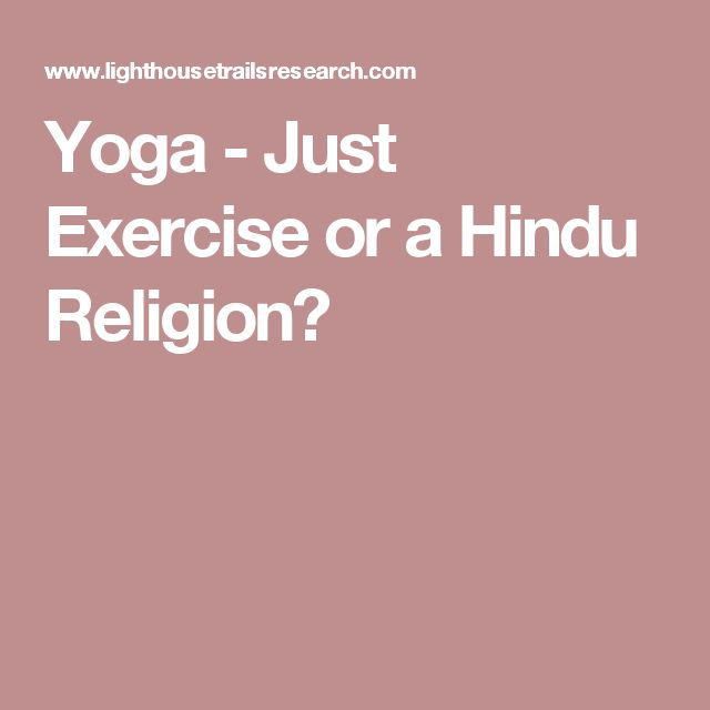 Yoga - Just Exercise or a Hindu Religion?