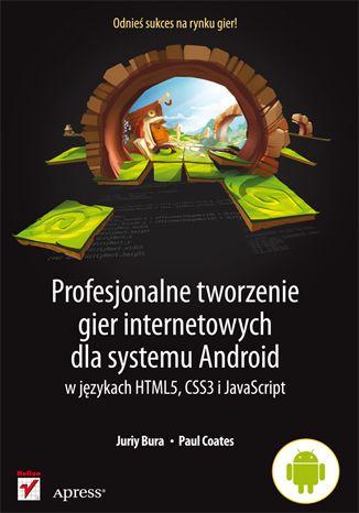 """""""Profesjonalne tworzenie gier internetowych dla systemu Android w językach HTML5, CSS3 i JavaScript""""                                                      #helion #ksiazka #Android #gry #HTML5  #programowanie #IT #CSS3 #JavaScript"""