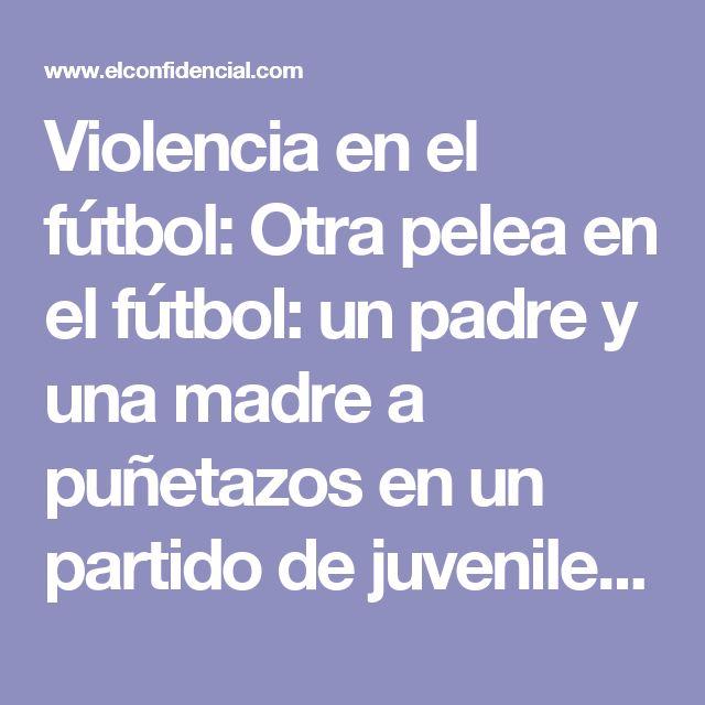 Violencia en el fútbol: Otra pelea en el fútbol: un padre y una madre a puñetazos en un partido de juveniles. Noticias de Fútbol
