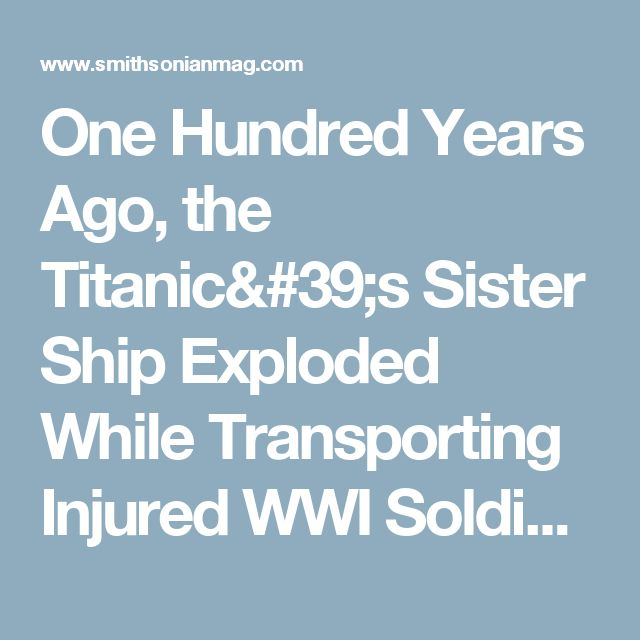 One Hundred Years Ago, the Titanic's Sister Ship Exploded While Transporting Injured WWI Soldiers      |     Smart News | Smithsonian