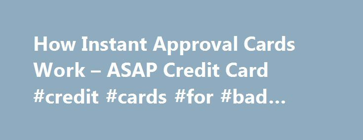 How Instant Approval Cards Work – ASAP Credit Card #credit #cards #for #bad #credit http://credit.remmont.com/how-instant-approval-cards-work-asap-credit-card-credit-cards-for-bad-credit/  #instant approval credit cards # How Instant Approval Credit Cards Work Here's how 'instant approvals' work and what to expect. Read More...The post How Instant Approval Cards Work – ASAP Credit Card #credit #cards #for #bad #credit appeared first on Credit.