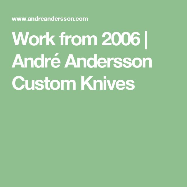 Work from 2006   André Andersson Custom Knives