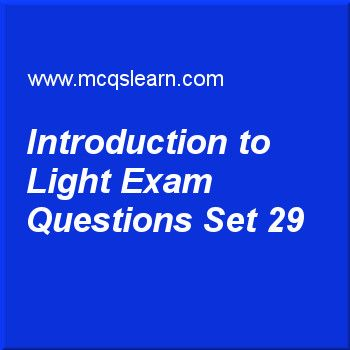 Practice test on introduction to light, O level Cambridge physics quiz 29 online. Practice physics exam's questions and answers to learn introduction to light test with answers. Practice online quiz to test knowledge on introduction to light, latent heat, work and energy, heat capacity: physics, measurement of time worksheets. Free introduction to light test has multiple choice questions as _______ is a form of energy., answers key with choices as force, acceleration, light and speed to…
