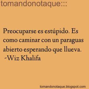 Frases de preocupación  -Wiz Khalifa
