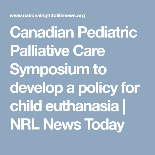Canadian Pediatric Palliative Care Symposium to develop a policy for child euthanasia | NRL News Today