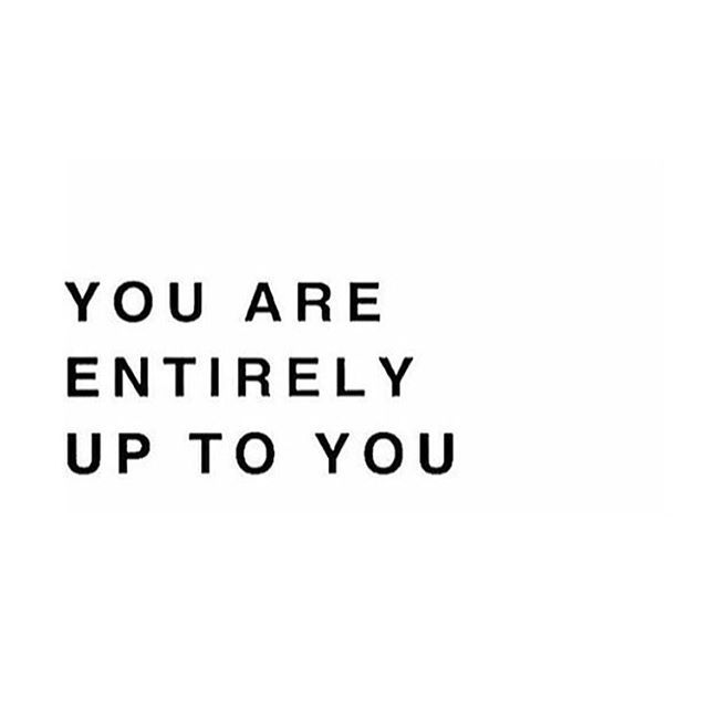 Powerful but simple words on a Monday!  #instaquote #uptoyou #mondaymotivation