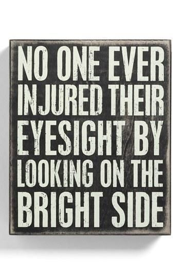No-one ever injured their eyesight by looking on the bright side.