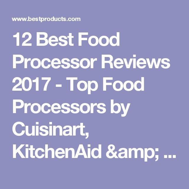 12 Best Food Processor Reviews 2017 - Top Food Processors by Cuisinart, KitchenAid & More