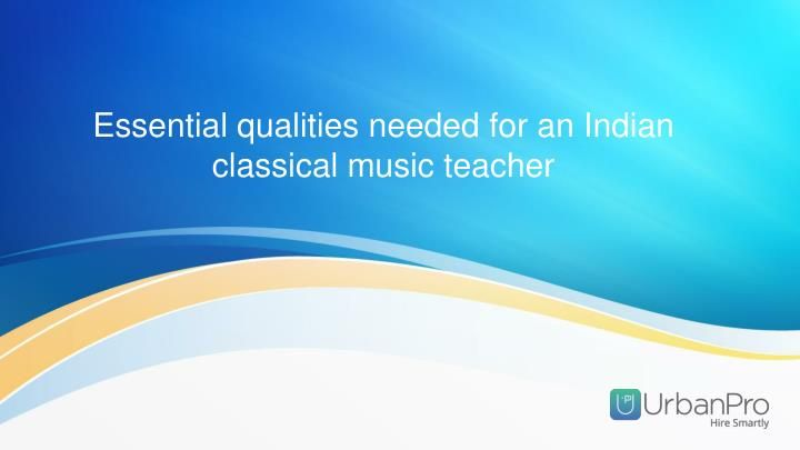 Passion is the most important quality.\nClassical music teacher should be…