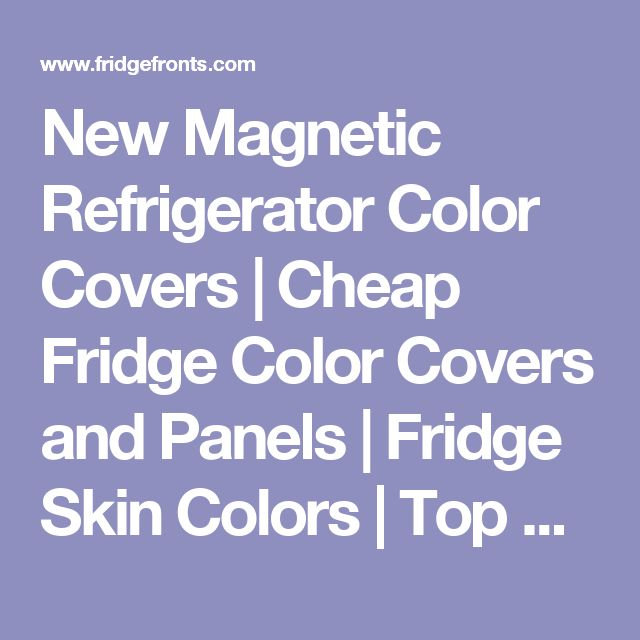 New Magnetic Refrigerator Color Covers   Cheap Fridge Color Covers and Panels   Fridge Skin Colors   Top Freezer Refrigerator Color Covers ON SALE NOW!