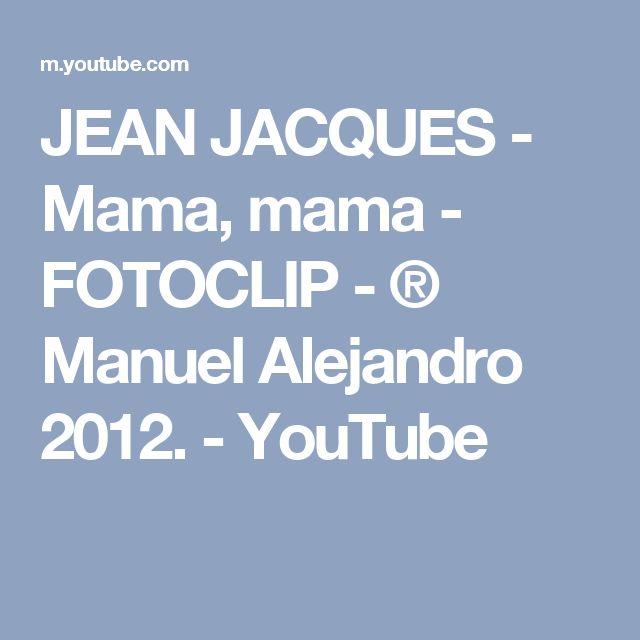 JEAN JACQUES - Mama,  mama - FOTOCLIP - ® Manuel Alejandro 2012. - YouTube