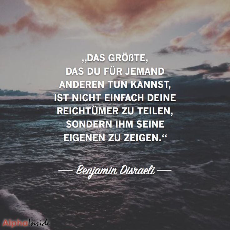 """JETZT FÜR DEN DAZUGEHÖRIGEN ARTIKEL ANKLICKEN!------------------------""""Das Größte, das Du für jemand anderen tun kannst, ist nicht einfach Deine Reichtümer zu teilen, sondern ihm seine eigenen zu zeigen."""" - Benjamin Disraeli"""