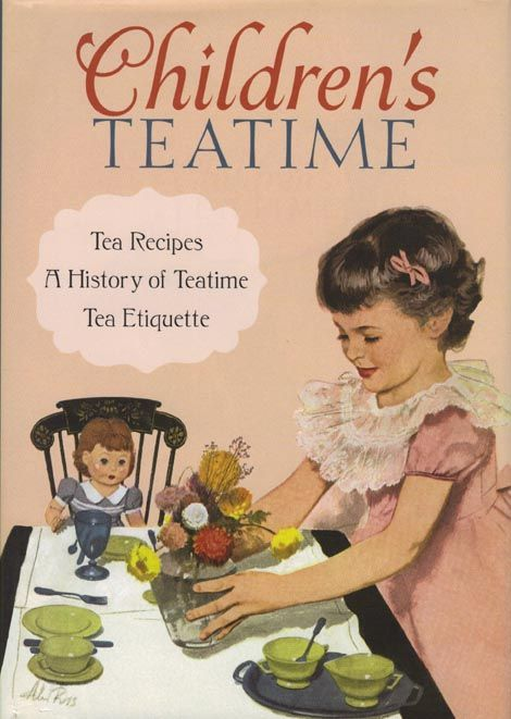 Children's Teatime: Tea Recipes, A History of Teatime, Tea Etiquette