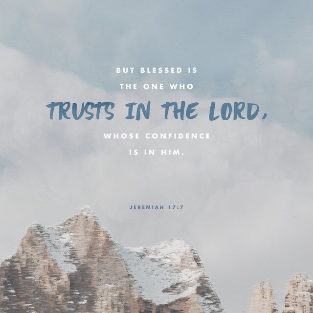 """7 """"Blessed is the man who trusts in the Lord, whose trust is the Lord. (Jeremiah 17:7 ESV)"""
