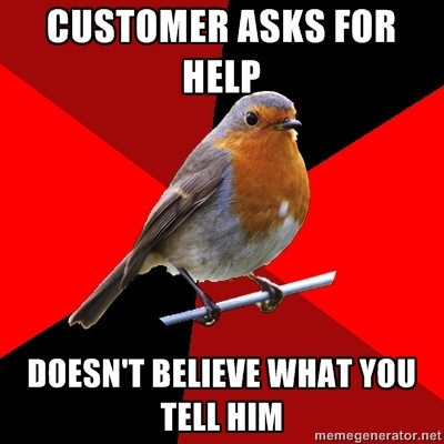 Customer asks for help doesn't believe what you tell him - Retail Robin   Meme Generator