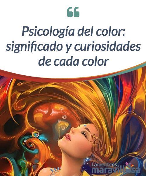 Psicología del color: significado y curiosidades de cada color  Hablar de la #psicología del color es hablar de emociones, es un tipo de lenguaje capaz de evocarnos #sensaciones de placer, de bienestar o #inquietud.  #Psicología