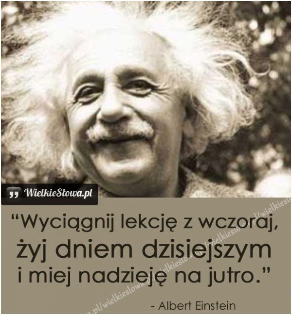 Wyciągnij lekcję z wczoraj, żyj dniem dzisiejszym... #Einstein-Albert,  #Alkohol-i-nałogi