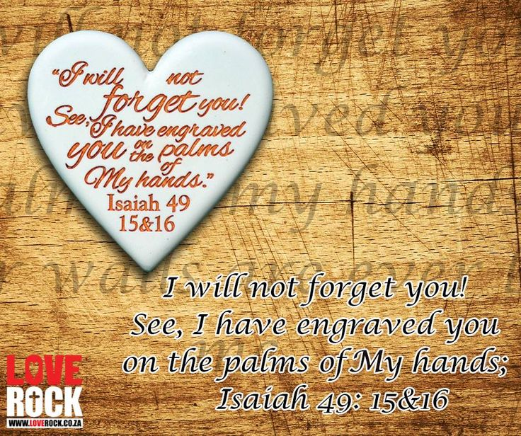 I will not forget you! See, I have engraved you on the palms of My hands. Isaiah 49: 15&16. Get your own inspiration at our online store: http://asite.link/3my. #LoveRock #Bible