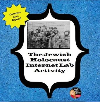 The Jewish Holocaust Internet Lab Activity  This is an engaging and student-centered to teach about the Jewish Holocaust during World War II. Students will be guided to interactive websites that includes videos and text to find answers to important questions. Internet access and sound is required. Please contact me after purchase if you would like an editable version.
