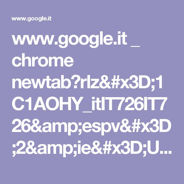 www.google.it _ chrome newtab?rlz=1C1AOHY_itIT726IT726&espv=2&ie=UTF-8