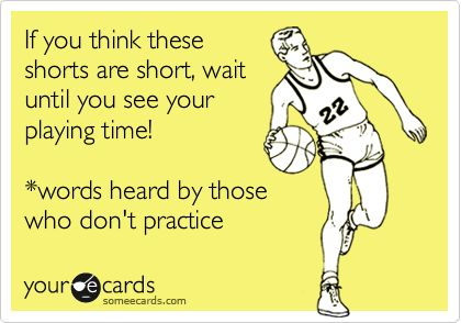 If you think these shorts are short, wait until you see your playing time! *words heard by those who don't practice.