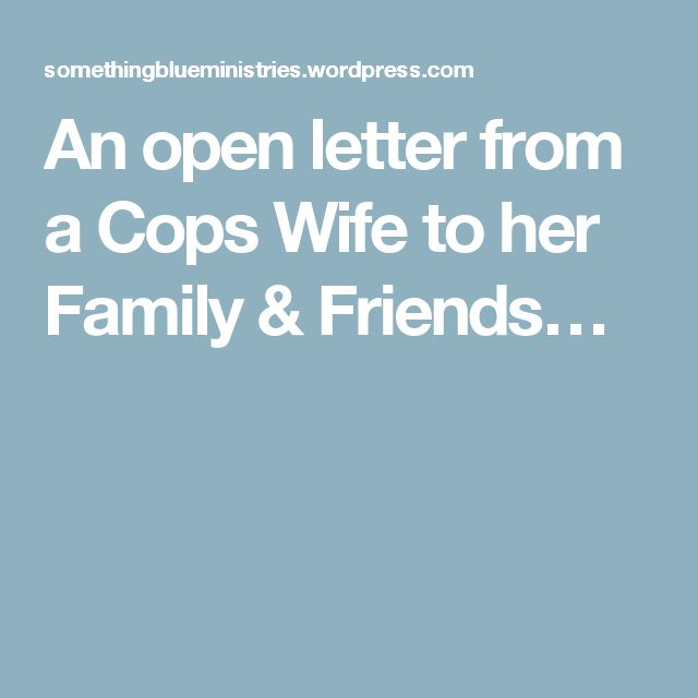 An open letter from a Cops Wife to her Family & Friends…