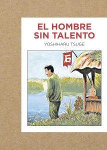 """""""El hombre sin talento"""" de Yoshiharu Tsuge"""