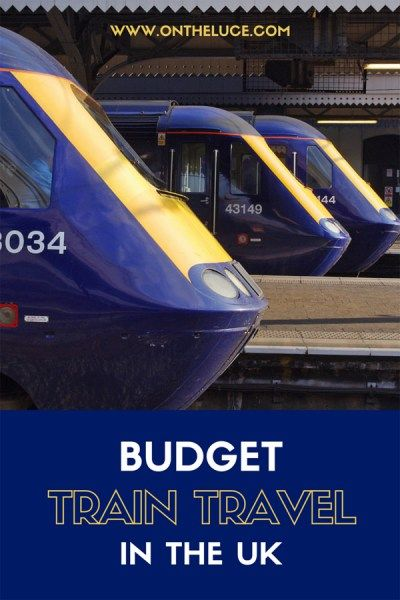 Budget train travel in the UK – On the Luce travel blog