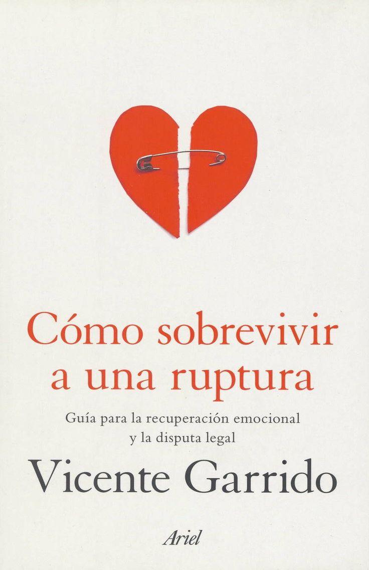 Cómo sobrevivir a una ruptura : guia para la recuperación emocional y la disputa legal / Vicente Garrido Genovés. Barcelona : Ariel, 2013. Sig. 347.627 Gar