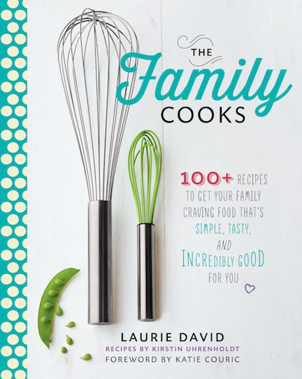 Laurie David's new family cookbook is a new must-have for getting everyone eating healthier.
