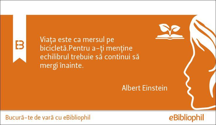 """""""Viața este ca mersul pe bicicletă. Pentru a-ți menține echilibrul trebuie să continui să mergi înainte.""""-Albert Einstein"""